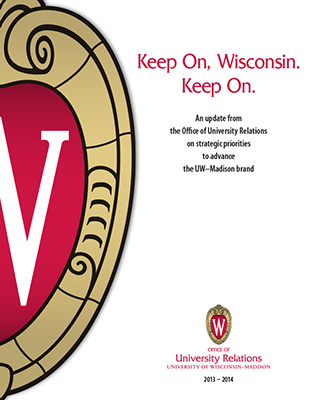Cover of Keep On, Wisconsin. Keep On. An update from the Office of University Relations on strategic priorities to advance the UW–Madison brand.