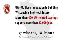 UW–Madison innovation is building Wisconsin's high-tech future: 400+ UW-related startups support more than 42,000 jobs.