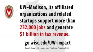 UW–Madison, its affiliated organizations and related startups support more than 232,000 jobs and generate $1 billion in tax revenue.