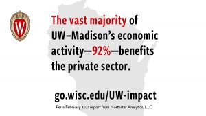 The vast majority of UW–Madison's economic activity—92%—benefits the private sector.