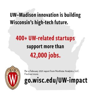 UW–Madison innovation is building Wisconsin's high-tech future. 400+ UW-related startups support more than 42,000 jobs.
